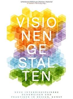 Buchcover von Visionen gestalten: Denkweisen & Praktiken in Design, Kunst und Architektur